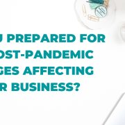 Are you prepared for the post-pandemic changes affecting your business?