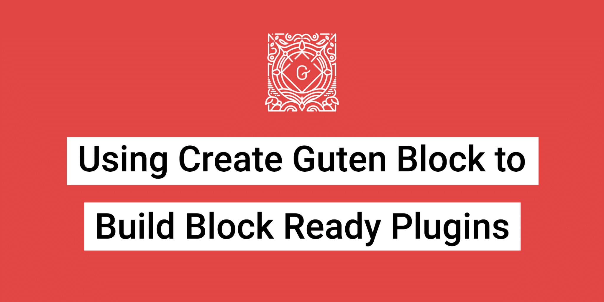 Using Create Guten Block to Build Block Ready Plugins