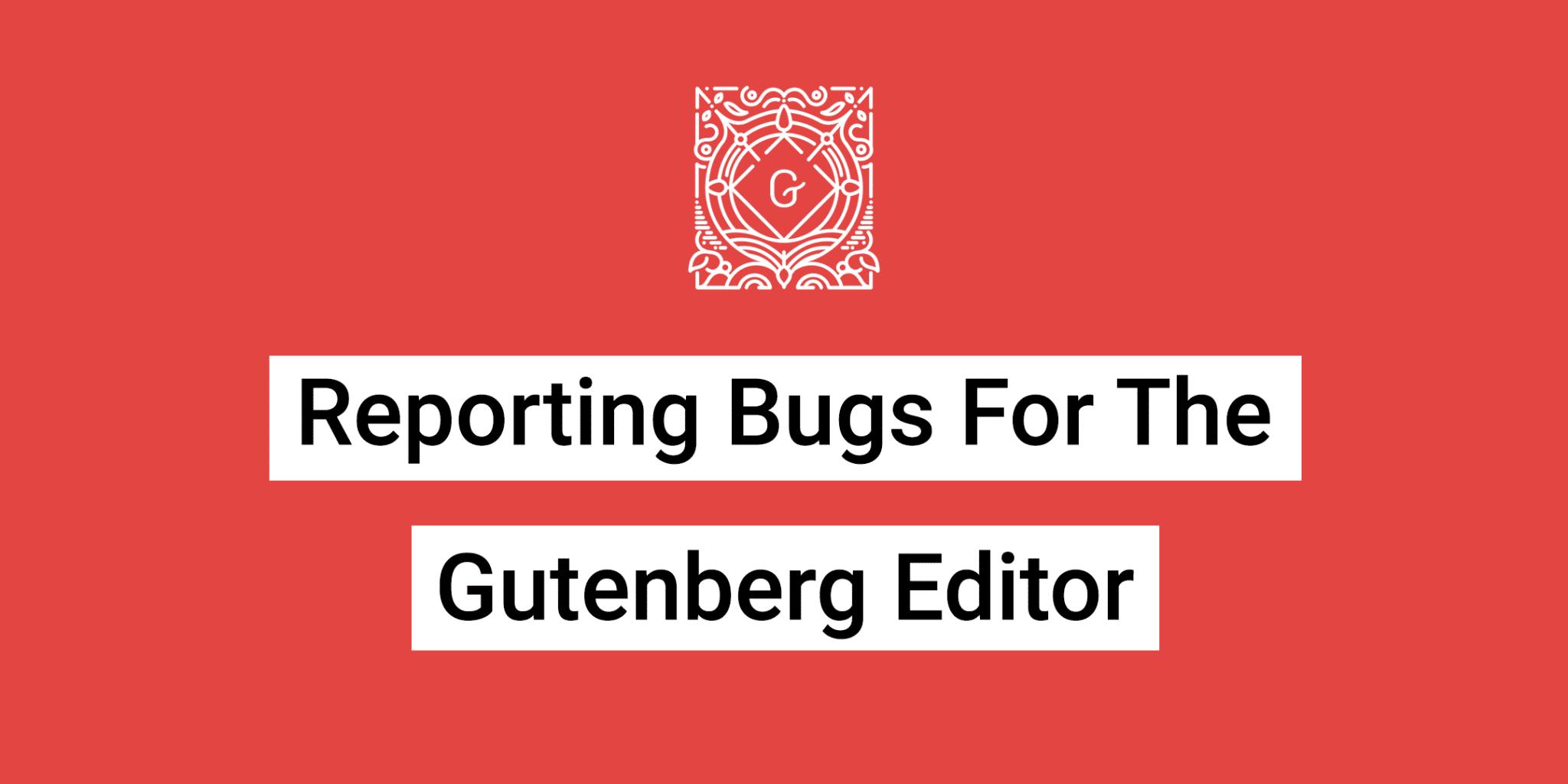 Reporting Gutenberg Bugs