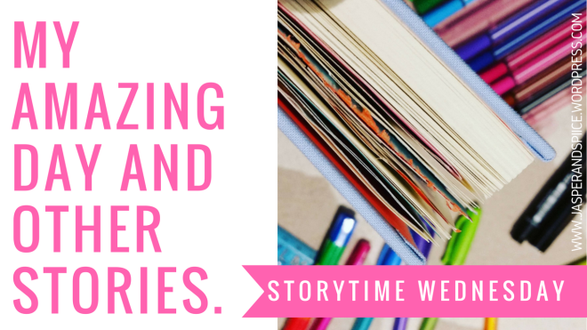 my amazing day and other stories blog header - Storytime Wednesday: My Amazing Day and Other Stories by Yours Truly.