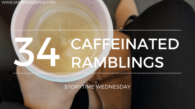 Caffeinated Ramblings 2019 Blog Header Storytime Wednesday - Caffeine-Induced Nonsensical Ramblings. SW#34
