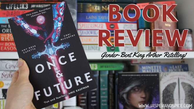Once and Future Book Review 2019 Header - Once & Future by A. Capetta & C. McCarthy | Non-Spoilery Book Review (YOU NEED TO READ THIS ONE!)