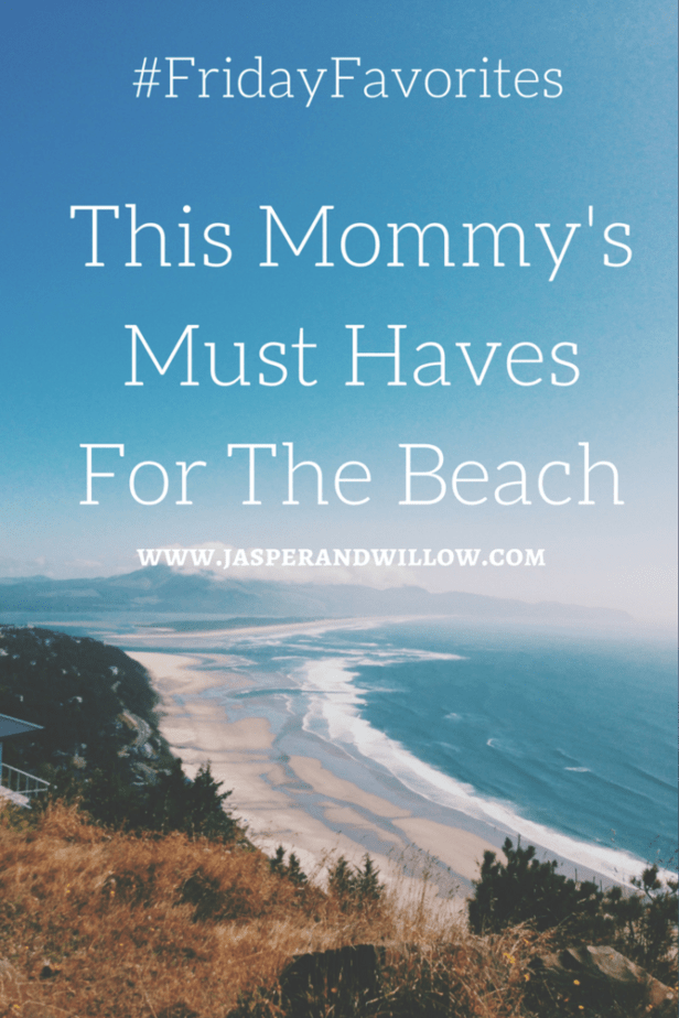#FridayFavorites – This Mommy's Must Haves For The Beach