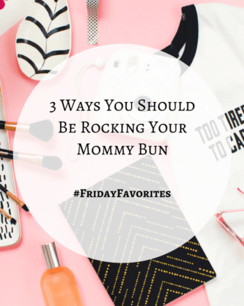 3 Ways You Should Be Rocking Your Mommy Bun