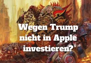 Wie Trump mich daran hinderte in Apple & Disney zu investieren!