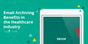 email archiving benefits in the healthcare industry sm
