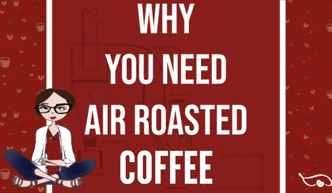 Why You Need Air Roasted Coffee