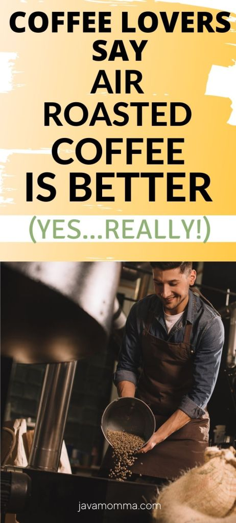 air roasted coffee is the best!