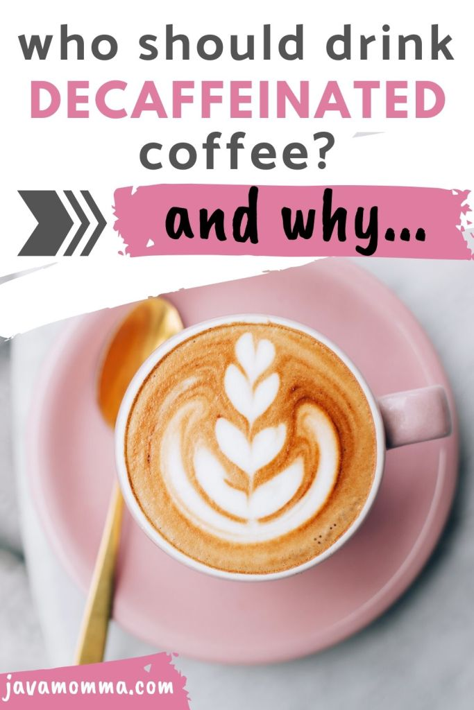 decaffeinated coffee who should drink it and why