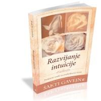 Razvijanje intuicije Praktični vodič za svakodnevni život - Šakti Gavejn
