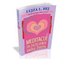 Meditacije za izlečenje vašeg života - Lujza L. Hej - Javor izdavastvo