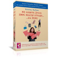 Ne gubite živce zbog malih stvari za žene - Kristin Karlson - Javor izdavastvo