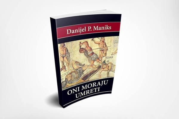 Oni moraju umreti - Danijel P. Maniks - Javor izdavastvo