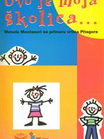 Ovo je moja školica - metoda Montesori - Dušanka Nikolić i Kata Tošović