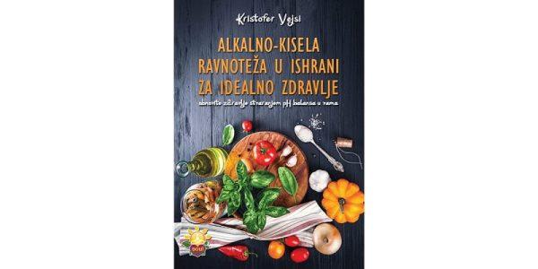 Alkalno kisela ravnoteža u ishrani za idealno zdravlje - Kristofer Vejsi