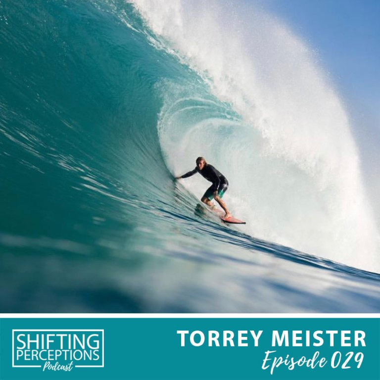 Torrey Meister Big Wave Surfer Interview on Shifting Perceptions Podcast