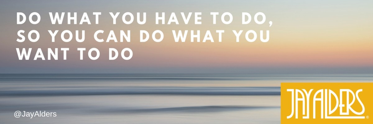 Do What You Have To Do, So You Can Do What You Want To Do - Oprah Winfrey - Jay Alders Artist Blog