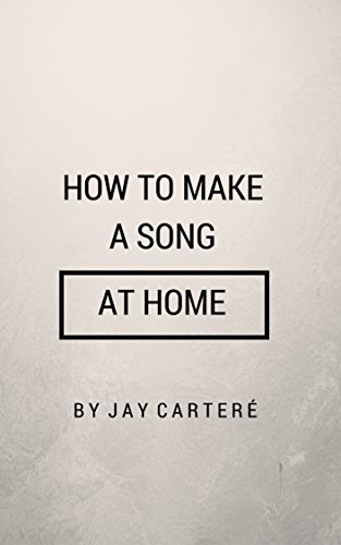 HOW TO MAKE A SONG AT HOME GUIDE