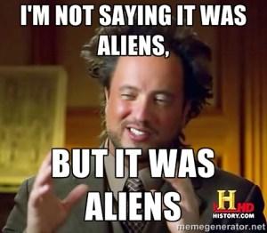 im-not-saying-it-was-aliens-meme