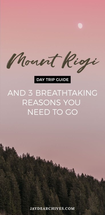 Mount Rigi Day Trip Guide and 3 Breaktaking Reasons you need to go. Switzerland Day Trip Ideas.