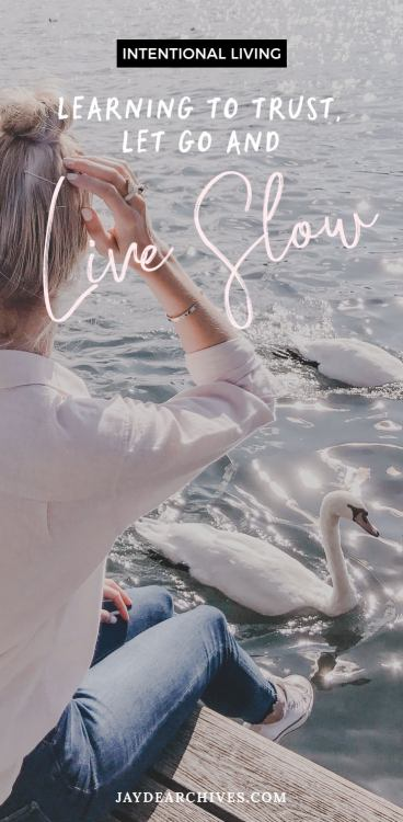 Intentional Living: Learning to trust, let go and live slow. Slow living and happiness.