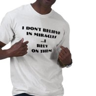 i_dont_believe_in_miracles_i_rely_on_them_tshirt-p235921785579041865yk07_400