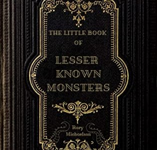 Little Book of Lesser Known Monsters by Rory Michaelson