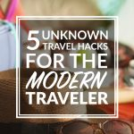5 Unknown Travel Hacks for the Modern Traveler