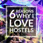 6 Reasons Why I Love Hostels