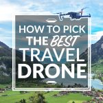 How To Pick The Best Travel Drone