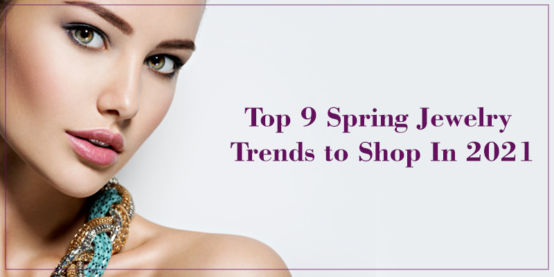 Top 9 Spring Jewelry Trends to Shop In 2021