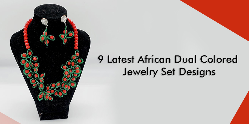 9 Latest African Dual Colored Jewelry Set Designs