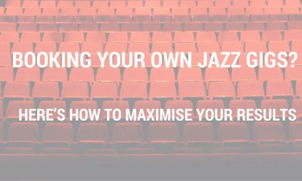 Booking Your Own Jazz Gigs? Here's How To Maximise Your Results