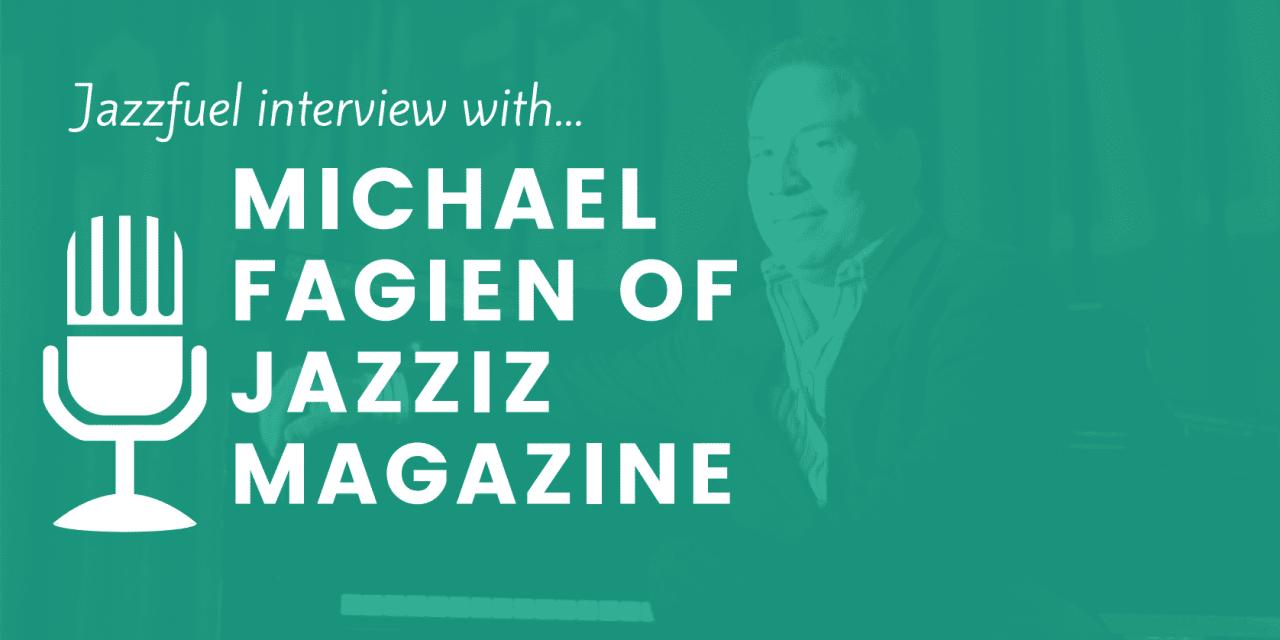 Q&A with Michael Fagien of Jazziz Magazine