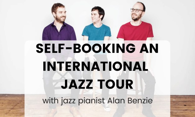 Self-booking an international tour with jazz pianist Alan Benzie