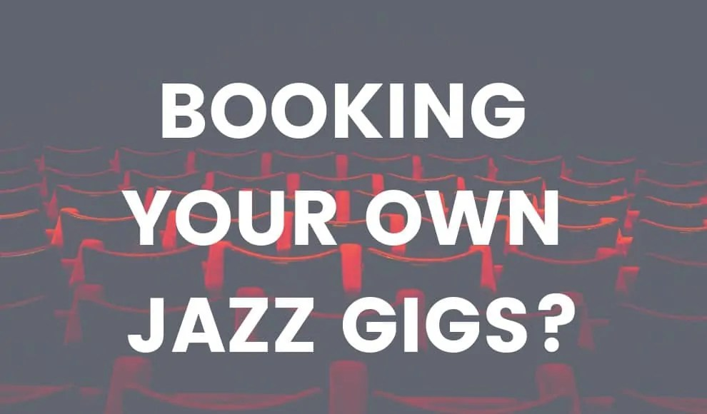 Booking Your Own Jazz Gigs? Here's How To Get Better Results!