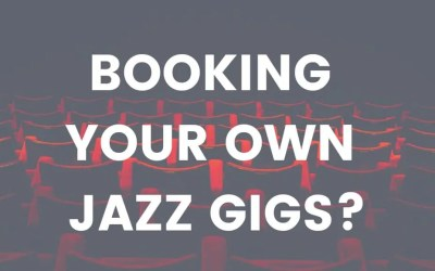 Booking Your Own Jazz Gigs? Here's How To Get Better Results