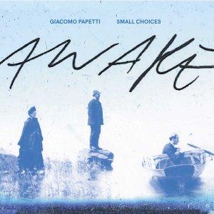 GIACOMO PAPETTI & SMALL CHOICES: Awake