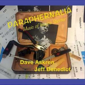 Dave Askren & Jeff Benedict: Paraphernalia / Music of Wayne Shorter