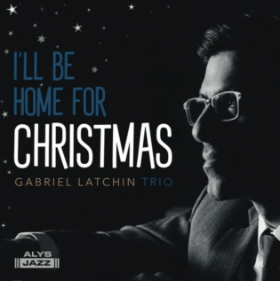 GABRIEL LATCHIN: I´ll Be Home For Christmas