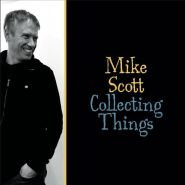 MIKE SCOTT: Collecting Things