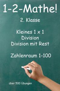 1-2-Mathe! - 2. Klasse - Kleines 1x1, Punktrechnung und Division mit Rest Zahlenraum bis 100