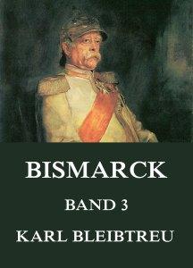 Bismarck - Ein Weltroman, Band 3