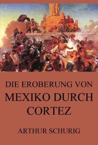 Die Eroberung von Mexiko durch Cortez