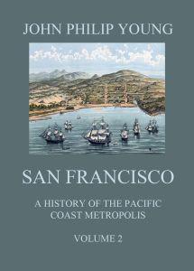 San Francisco - A History of the Pacific Coast Metropolis Vol. 2
