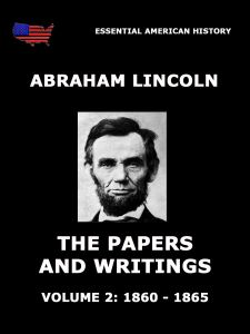 The Papers And Writings Of Abraham Lincoln, Volume 2: 1860 - 1865