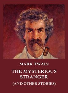 The Mysterious Stranger (and other stories)