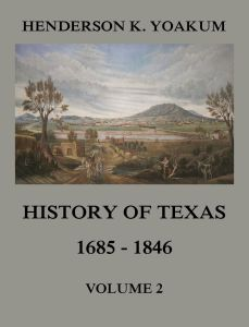History of Texas 1685 - 1846 Volume 2