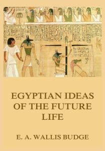 Egyptian Ideas Of The Future Life