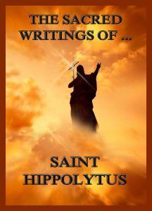 The Sacred Writings of Saint Hippolytus